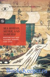 Sea Rovers, Silver, and Samurai: Maritime East Asia in Global History, 1550 ...