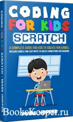 Coding for Kids Scratch. A Complete Guide For Kids To Create Fun Games