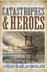 Catastrophes and Heroes: True Stories of Man-Made Disasters