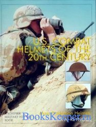 U.S. Combat Helmets of the 20th Century: Mass Production Helmets