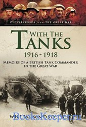 With the Tanks 1916-1918: Memoirs of a British Tank Commander in the Great  ...