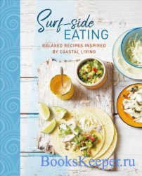 Surf-side Eating: Relaxed recipes inspired by coastal living