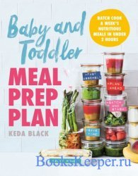 Baby and Toddler Meal Prep Plan: Batch Cook a Week's Nutritious Meals in U ...