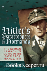 Hitler's Paratroopers in Normandy: The German II Parachute Corps in the Ba ...