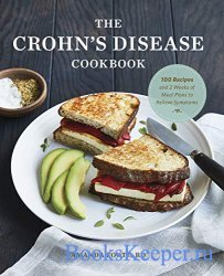 The Crohn's Disease Cookbook: 100 Recipes and 2 Weeks of Meal Plans to Rel ...