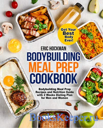 Bodybuilding Meal Prep Cookbook: Bodybuilding Meal Prep Recipes and Nutrition Guide with 2 Weeks Dieting Plan for Men and Women