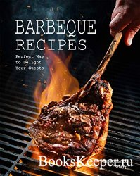 Barbeque Recipes: Perfect Way to Delight Your Guests