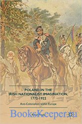 Poland in the Irish Nationalist Imagination, 1772–1922: Anti-Colonialism wi ...