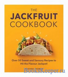 The Jackfruit Cookbook: Over 50 sweet and savoury recipes to hit the flavou ...