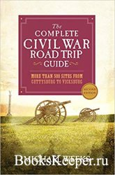 The Complete Civil War Road Trip Guide: More than 500 Sites from Gettysburg ...