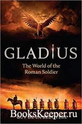 Gladius: The World of the Roman Soldier