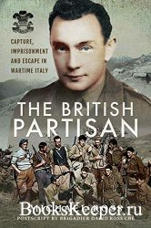 The British Partisan Capture, Imprisonment and Escape in Wartime Italy