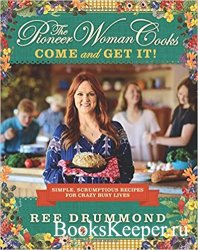 The Pioneer Woman Cooks: Come and Get It!: Simple, Scrumptious Recipes for  ...