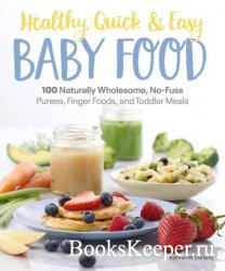 Healthy, Quick & Easy Baby Food: 100 Naturally Wholesome, No-Fuss Purees, F ...