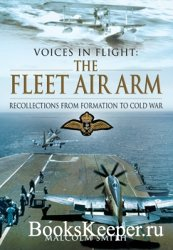 The Fleet Air Arm: Recollections from Formation to Cold War (Voices in Flig ...