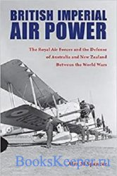 British Imperial Air Power: The Royal Air Forces and the Defense of Austral ...