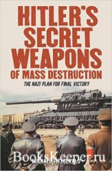 Hitler's Secret Weapons of Mass Destruction: The Nazi Plan for Final Victo ...