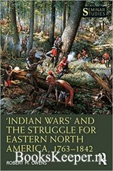 'Indian Wars' and the Struggle for Eastern North America, 1763–1842