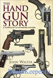 The Hand Gun Story: A Complete Illustrated History