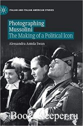 Photographing Mussolini: The Making of a Political Icon
