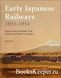 Early Japanese Railways 1853-1914: Engineering Triumphs That Transformed Me ...