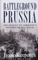 Battleground Prussia: The Assault on Germany's Eastern Front 1944-45 (Ospr ...