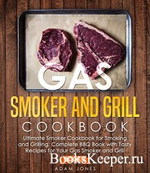 Gas Smoker and Grill Cookbook