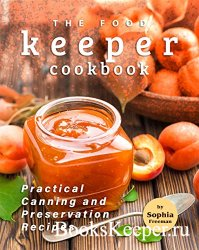 The Food Keeper Cookbook: Practical Canning and Preservation