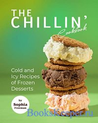 The Chillin' Cookbook: Cold and Icy Recipes of Frozen Desserts