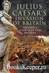 Julius Caesar's Invasion of Britain: Solving a 2,000-Year-Old Mystery