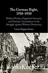 The German Right, 1918–1930: Political Parties, Organized Interests, and Pa ...