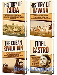 Cuba: A Captivating Guide to the History of Cuba and Havana, The Cuban Revo ...