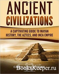 Ancient Civilizations: A Captivating Guide to Mayan History, the Aztecs, an ...