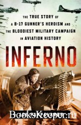 Inferno: The True Story of a B-17 Gunner's Heroism and the Bloodiest Milit ...