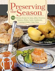 Preserving the Season: 90 Delicious Recipes for Jams, Jellies, Preserves, C ...