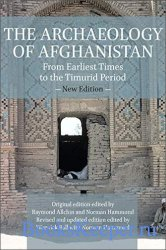 The Archaeology of Afghanistan: From Earliest Times to the Timurid Period: New Edition