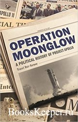 Operation Moonglow: A Political History of Project Apollo