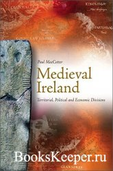 Medieval Ireland: Territorial, Political and Economic Divisions