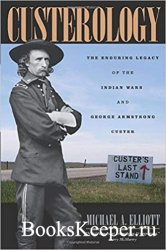 Custerology: The Enduring Legacy of the Indian Wars and George Armstrong Cu ...