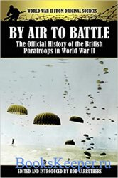 By Air to Battle: The Official History of the British Paratroops in World W ...