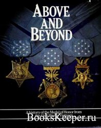 Above and Beyond: A History of the Medal of Honor From the Civil War to Vie ...