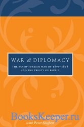 War and Diplomacy: The Russo-Turkish War of 1877-1878 and the Treaty of Ber ...