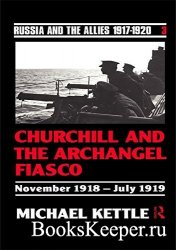 Churchill and the Archangel Fiasco (Russia and the Allies 1917-1920)