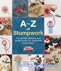 A-Z of Stumpwork: The Ultimate Reference and Design Source for Stumpwork Em ...