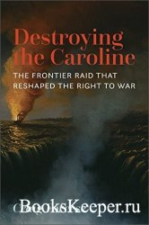 Destroying the Caroline: The Frontier Raid That Reshaped the Right to War
