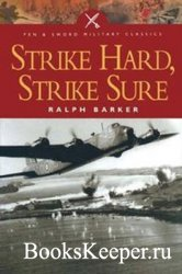 Strike Hard, Strike Sure: Epics of the Bombers (Pen & Sword Military Classi ...