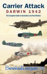 Carrier Attack - Darwin 1942 - The Complete Guide to Australia's own Pearl ...