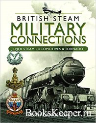 British Steam Military Connections: LNER Steam Locomotives & Tornado