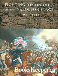 Fighting Techniques of the Napoleonic Age 1792-1815. Equipment, Combat Skil ...