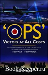Ops: Victory at All Costs: Operations over Hitler's Reich with the Crews of ...